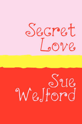 Secret Love by Sue Welford