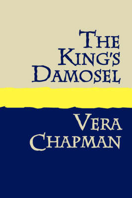 The King's Damosel by Vera Chapman