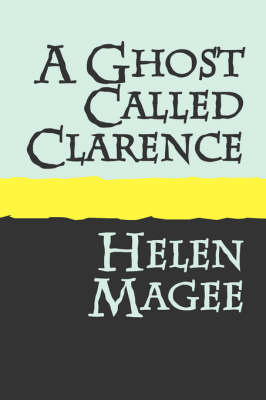 A Ghost Called Clarence by Helen Magee