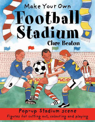 Make Your Own Football Stadium by Clare Beaton