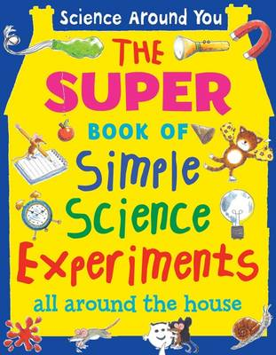 The Super Book of Simple Science Experiments by Susan Matineau