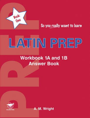 Latin Prep Workbook 1A and 1B Answer Book by Anne Wright
