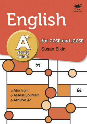 English A* Study Guide Study and Revision Guide for GCSE and IGCSE by Susan Elkin