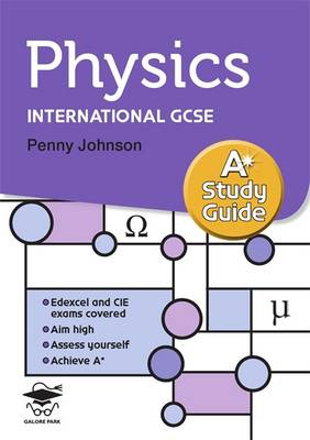 Physics A* Study Guide Study and Revision Guide for GCSE and International GCSE by Penny Johnson