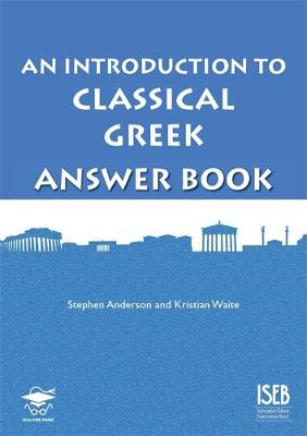 An Introduction to Classical Greek Answer Book by Stephen P. Anderson, Kristian Waite