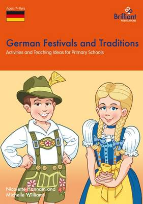 German Festivals and Traditions Activities and Teaching Ideas for Primary Schools by Nicolette Hannam, Michelle Williams