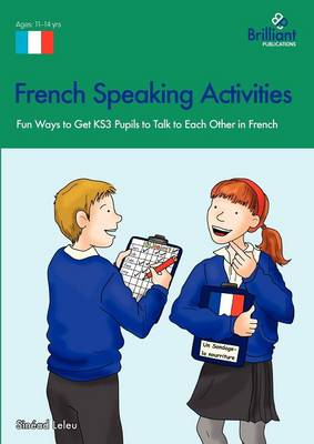 French Speaking Activities Fun Ways to Get KS3 Pupils to Talk to Each Other in French by Sinead Leleu