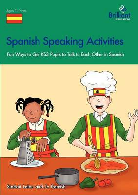 Spanish Speaking Activities Fun Ways to Get KS3 Pupils to Talk to Each Other in Spanish by Sinead Leleu, Jo Kentish
