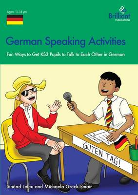 German Speaking Activities Fun Ways to Get KS3 Pupils to Talk to Each Other in German by Sinead Leleu, Michaela Greck-Ismair