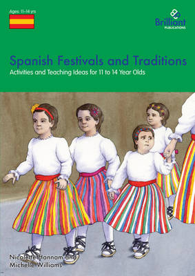 Spanish Festivals and Traditions, KS3 Activities and Teaching Ideas for KS3 by Nicolette Hannam, Michelle Williams
