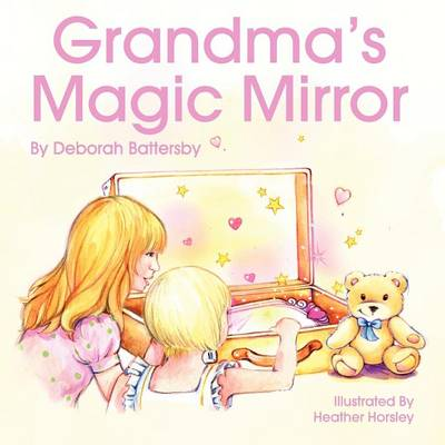 Grandma's Magic Mirror by Deborah Battersby