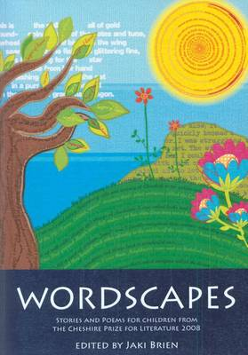 Wordscapes Stories and Poems for Children from the Cheshire Prize for Literature 2008 by Jaki Brien