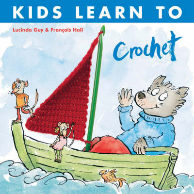 Kids Learn to Crochet by Lucinda Guy, Francois Hall