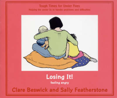 Losing it Feeling Angry by Clare Beswick, Sally Featherstone