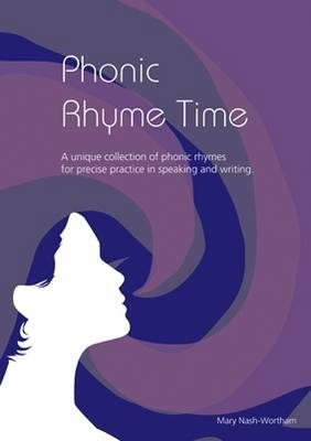 Phonic Rhyme Time A Unique Collection of Phonic Rhymes for Precise Practice in Speaking, Reading and Writing by Mary Nash-Wortham