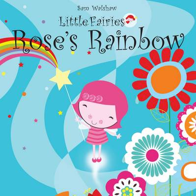 Rose's Rainbow by Sam Walshaw