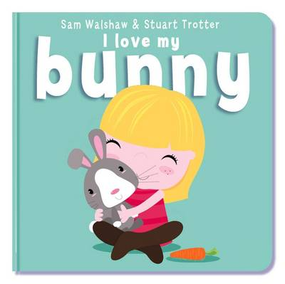 I Love My Bunny by Stuart Trotter