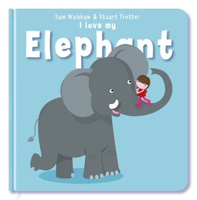 I Love My Elephant by Stuart Trotter