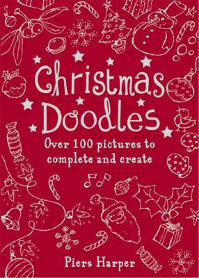 Christmas Doodles Over 100 Pictures to Complete and Create by Ook Hallbjorn, Piers Harper