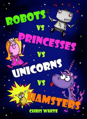 Robots vs Princesses vs Unicorns vs Hamsters by Chris White
