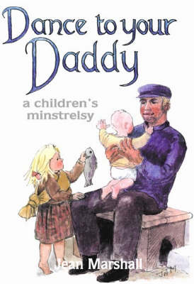 Dance to Your Daddy a Children's Minstrelsy by Jean Marshall