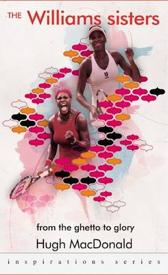 The Williams Sisters from the Ghetto to Glory by Hugh McDonald