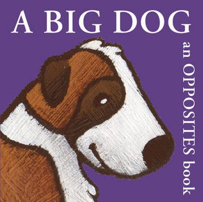 A Big Dog An Opposites Book by Bernette Ford