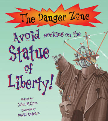 Avoid Working on the Statue of Liberty! by John Malam
