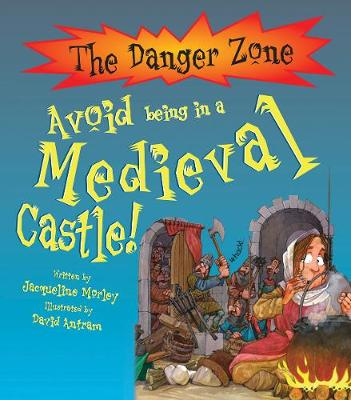 Avoid Being In A Medieval Castle! by Jacqueline Morley