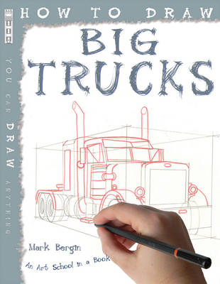 How to Draw Big Trucks by Mark Bergin
