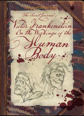 The Secret Journal of Victor Frankenstein On the Workings of the Human Body by David Stewart