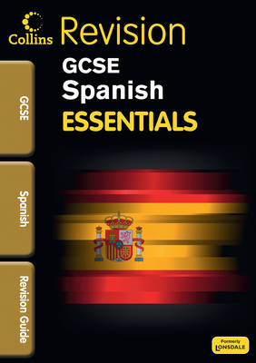Collins GCSE Essentials Spanish: Revision Guide by
