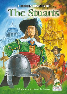 The Stuarts A Heroes History of by William Webb