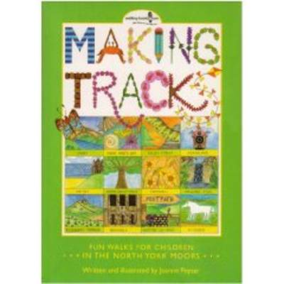 Making Tracks in the North York Moors Fun Walks for Children in the North York Moors by Joanne Poyser