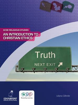 An Introduction to Christian Ethics by Juliana Gilbride
