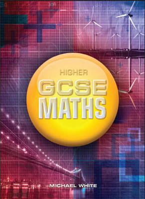 Higher GCSE Maths by Michael White