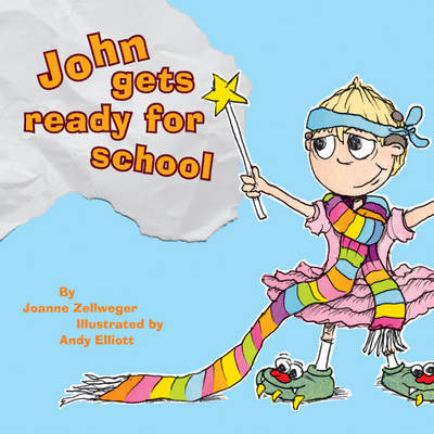 John Gets Ready for School by Joanne Zellweger