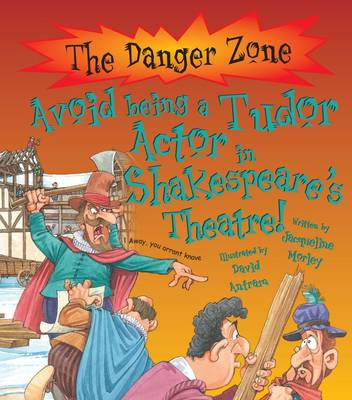 Avoid Being a Tudor Actor in Shakespeare's Theatre! by Jacqueline Morley