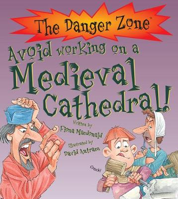Avoid Working on a Medieval Cathedral! by Fiona MacDonald
