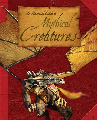 An Illustrated Guide to Mythical Creatures by Anita Ganeri, David West