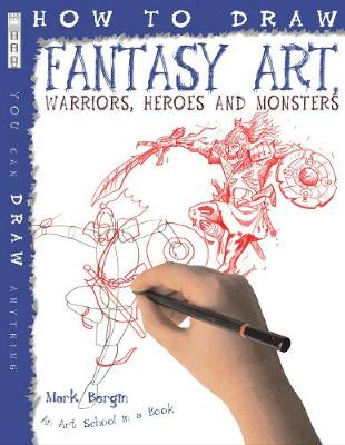 How to Draw Fantasy Art Warriors, Heroes and Monsters by Mark Bergin, Mark Bergin