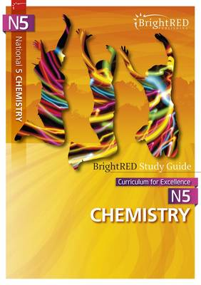 BrightRED Study Guide: National 5 Chemistry by Shona Scheurl, Robert West, Shona Wallace