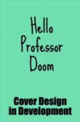 Hello Professor Doom by Justine Maynard
