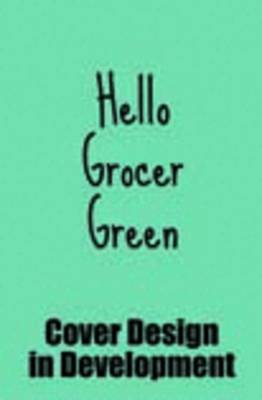 Hello Grocer Green by Justine Maynard