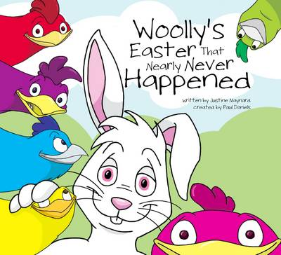 Woolly's Easter That Nearly Never Happened by Justine Maynard