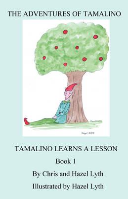 The Adventures of Tamalino Tamalino Learns a Lesson by Christopher Lyth, Hazel Lyth