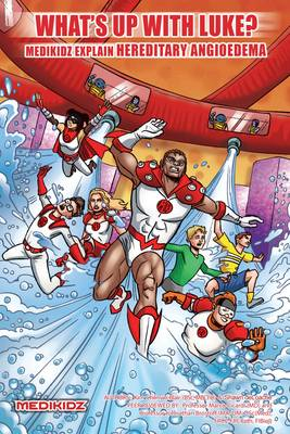 What's Up with Luke? Medikidz Explain Hereditary Angioedema by Dr. Kim Chilman-Blair, Shawn DeLoache