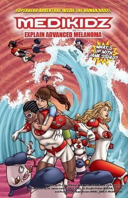 Medikidz Explain Advanced Melanoma What's Up with Jane's Dad? by Dr. Kim Chilman-Blair, Chris Kipiniak