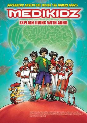 Medikidz Explain Living with ADHD by Dr. Kim Chilman-Blair, Shawn DeLoache