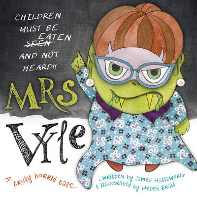 Mrs Vyle Children Must be Eaten... by James Hallsworth